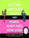 Why Men Don't Have a Clue and Women Always Need More Shoes: The Ultimate GUide to the Opposite Sex (Audio) - Barbara Pease, Allan Pease