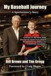 My Baseball Journey: A Broadcaster's Memoir - Bill Brown