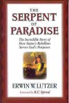 The Serpent of Paradise: The Incredible Story of How Satan's Rebellion Serves God's Purposes - Erwin W. Lutzer, R.C. Sproul