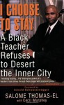 I Choose To Stay: A Black Teacher Refuses to Desert the Inner City - Salome Thomas-EL, Cecil Murphey, Arnold Schwarzengger