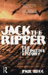 Jack the Ripper: The Definitive History - Paul Begg