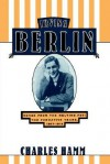Irving Berlin: Songs from the Melting Pot: The Formative Years, 1907-1914 - Charles Hamm