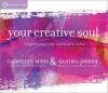 Your Creative Soul: Expressing Your Authentic Voice - Caroline Myss, Sandra Joseph