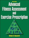 Advanced Fitness Assessment and Exercise Prescription, Sixth Edition - Vivian H. Heyward