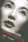 Sentimental Fabulations, Contemporary Chinese Films: Attachment in the Age of Global Visibility - Rey Chow