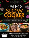Paleo Slow Cooker: 40 Delicious Gluten Free Paleo Slow Cooker Recipes to Kick-Start Weight Loss - Dana Summers