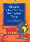 Catholic School Kids Say The Funniest Things - Mary Kathleen Glavich