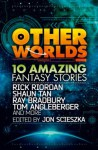 Other Worlds (feat. stories by Rick Riordan, Shaun Tan, Tom Angleberger, Ray Bradbury and more) - Ray Bradbury, Rick Riordan, Shaun Tan, Tom Angleberger