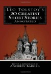 Leo Tolstoy's 20 Greatest Short Stories Annotated - Leo Tolstoy, Andrew Barger