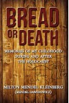 Bread or Death: Memories of My Childhood During and After the Holocaust - Milton Mendel Kleinberg