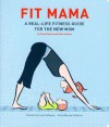Fit Mama: A Real-Life Fitness Guide for the New Mom - Stacy Denney, Kate Hodson, Cindy Luu, Susan Hollander