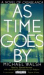 As Time Goes by: A Novel of Casablanca - Michael Walsh
