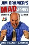 Jim Cramer's Mad Money: Watch TV, Get Rich - James J. Cramer