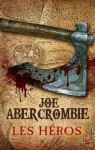 Les Héros (FANTASY) (French Edition) - Joe Abercrombie, Juliette Parichet