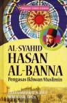 Al-Syahid Hasan Al-Banna, Pengasas Ikhwan Muslimin - Zulkifli Mohamad Al-Bakri, Mohd Faisal Fadzil