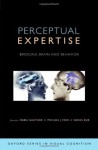 Perceptual Expertise: Bridging Brain and Behavior (Oxford Series in Visual Cognition) - Isabel Gauthier, Michael Tarr, Daniel Bub
