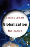 Globalization: The Basics - Charles Lemert
