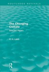 The Changing Climate (Routledge Revivals): Selected Papers - John Smith, Hubert H. Lamb