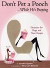 Don't Pet A Pooch... While He's Pooping: Etiquette For Dogs And Their People - Jennifer Quasha, Mary Lynn Blasutta, Mary Lynn Blassuta