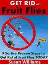 Fruit Flies: How to Get Rid of Fruit Flies and Other Household Flies - Susan Williams