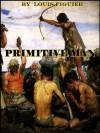 Primitive Man - Louis Figuier