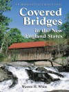 Covered Bridges in the New England States: A Comprehensive Illustrated Catalog - Warren H. White