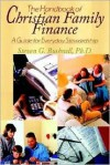 The Handbook of Christian Family Finance: A Guide for Everyday Stewardship - Steven G. Bushnell
