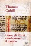 Come gli Ebrei cambiarono il mondo - Thomas Cahill, Maurizio Bartocci