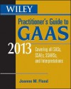 Wiley Practitioner's Guide to GAAS 2013: Covering All Sass, Ssaes, Ssarss, and Interpretations - Steven M. Bragg, Joanne Flood