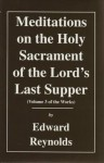 Meditations on the Lord's Last Supper (Volume 3 of the Works) - Edward Reynolds, Alexander Chalmers, Benedict Riveley