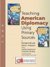 Teaching American Diplomacy Using Primary Sources - Michael Kraft, David Anderson, Caroline Starbird, Samantha Ertenberg