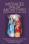 Messages from the Archetypes: Using Tarot for Healing and Spiritual Growth : A Guidebook for Personal and Professional Use - Toni Gilbert, Mark Robert Waldman