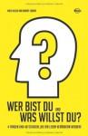 Wer bist Du und was willst Du?: 4 Fragen und 48 Stunden, die Ihr Leben verändern werden! - Mick Ukleja, Robert Lorber