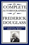 The Complete Autobiographies (African American Heritage) - Frederick Douglass