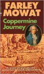 Coppermine Journey: An Account of Great Adventure Selected from the Journals of Samuel Hearne - Farley Mowat