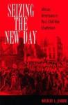 Seizing the New Day: African Americans in Post-Civil War Charleston - Wilbert L. Jenkins, John McCluskey, Claude Andrew Clegg III