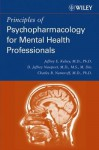 Principles of Psychopharmacology for Mental Health Professionals - Jeffrey E. Kelsey, Charles B. Nemeroff, D. Jeffrey Newport