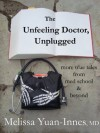 The Unfeeling Doctor, Unplugged: More True Tales From Med School and Beyond - Melissa Yuan-Innes