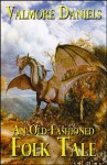 An Old-Fashioned Folk Tale (out of print) - Valmore Daniels