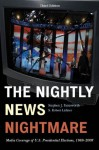 The Nightly News Nightmare: Media Coverage of U.S. Presidential Elections, 1988-2008 - Stephen J. Farnsworth, Robert S. Lichter