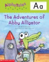 The Adventures of Abby Alligator - Maria Fleming, Matt Phillips