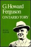 G. Howard Ferguson: Ontario Tory - Peter Oliver