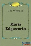 The Works: Maria Edgeworth - Maria Edgeworth