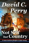 Not Self but Country: A new nation forges a new navy - David Perry, Charles Perry