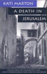 Death in Jerusalem, A: The Assassination by Jewish Extremists of the First Arab/Israeli - Kati Marton