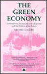 The Green Economy: Environment, Sustainable Development, And The Politics Of The Future - Michael Jacobs