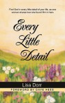 Every Little Detail: Find God in Every Little Detail of Your Life, as One Woman Shares How She Found Him in Hers - Lisa Dorr, Dave Hess