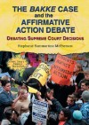 The Bakke Case and the Affirmative Action Debate: Debating Supreme Court Decisions - Stephanie Sammartino McPherson
