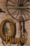 O Pioneer: Eyewitness Accounts Of American Settlers, Pioneers, And Explorers. - Suzanne Alexander