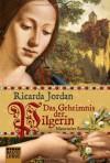 Das Geheimnis der Pilgerin - Ricarda Jordan